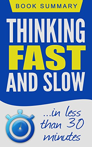 Thinking Fast and Slow: Book Summary in less than 30 Minutes