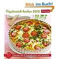 Vegetarisch kochen Rezeptkartenkalender 2015: Kalender mit 53 Rezeptkarten zum Sammeln
