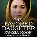The Favored Daughter: One Woman's Fight to Lead Afghanistan into the Future (       UNABRIDGED) by Fawzia Koofi, Nadene Ghouri Narrated by Emily Durante