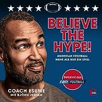 Believe the Hype! American Football: Mehr als nur ein Spiel Hörbuch
