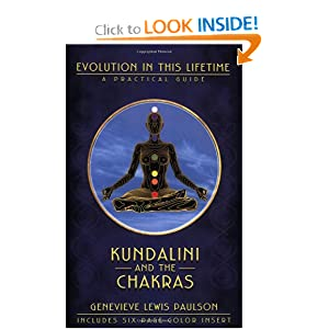 Kundalini and the Chakras: A Practical Manual: Evolution in this Lifetime Genevieve Lewis Paulson