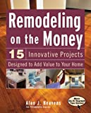 Remodeling On the Money: 15 Innovative Projects Designed to Add Value to Your Home