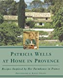 : Patricia Wells at Home in Provence: Recipes Inspired By Her Farmhouse In France
