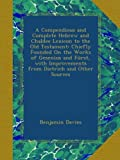 Benjamin Davies A Compendious and Complete Hebrew and Chaldee Lexicon to the Old Testament: Chiefly Founded On the Works of Gesenius and Fürst, with Improvements from Dietrich and Other Sources