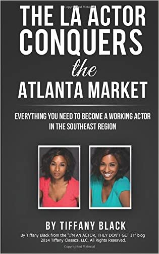 The LA Actor Conquers the Atlanta Market: Everything you need to know about becoming a working actor in the southeast region written by Tiffany Black