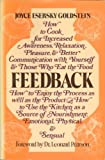 Feedback: How to cook for increased awareness, relaxation, pleasure & better communication with yourself & those who eat the food : how to enjoy the ... of nourishment, emotional, physical & sensual (0399900020) by Goldstein, Joyce Esersky