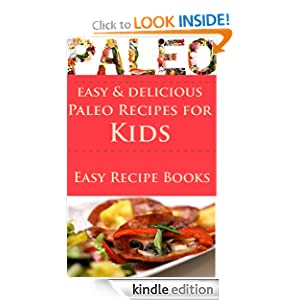 Paleo for Beginners: Delicious and Easy Paleo Recipes For Kids