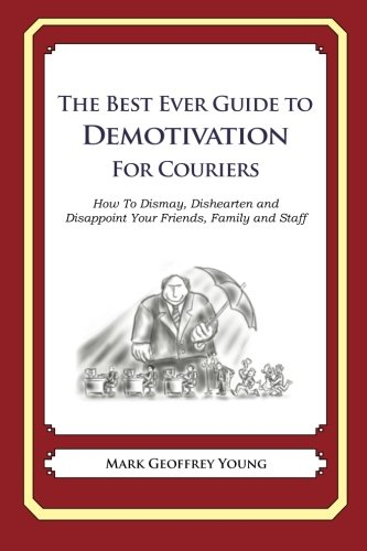 the-best-ever-guide-to-demotivation-for-couriers-how-to-dismay-dishearten-and-disappoint-your-friend