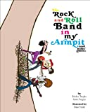 img - for The Rock and Roll Band in My Armpit (Hardback) - Common book / textbook / text book