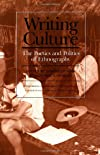 Writing Culture: The Poetics and Politics of Ethnography (A School of American Research Advanced Seminar)