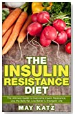 Insulin Resistance Diet: The Ultimate Guide to Overcome Insulin Resistance, Low the Belly Fat, Live Better & Energetic Life (Reverse Insulin Resistance, ... Sugar, Insulin Resistance Diet Recipe)