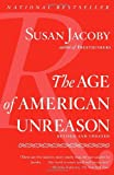 The Age of American Unreason (Vintage) (1400096383) by Jacoby, Susan