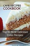 Cake Recipes Cookbook: Top 50 Most Delicious Cake Recipes (Paula's Top 50's Recipes Book 1) (English Edition)