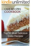 Cake Recipes Cookbook: Top 50 Most Delicious Cake Recipes (Paula's Top 50's Recipes Book 1)