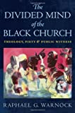 img - for The Divided Mind of the Black Church: Theology, Piety, and Public Witness book / textbook / text book