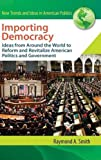 img - for Importing Democracy: Ideas from Around the World to Reform and Revitalize American Politics and Government (New Trends and Ideas in American Politics) book / textbook / text book