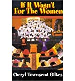 [ If It Wasnt for the Women...: Black Womens Experience and Womanist Culture in Church and Community[ IF IT WASNT FOR THE WOMEN...: BLACK WOMENS EXPERIENCE AND WOMANIST CULTURE IN CHURCH AND COMMUNITY ] By Gilkes, Cheryl Townsend ( Author )Nov-07-2000 Paperback