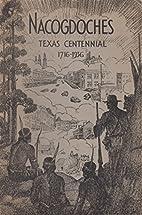 Nacogdoches Texas Centennial 1716-1936 by…