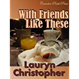 With Friends Like These ~ Lauryn Christopher