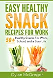 Easy Healthy Snack Recipes For Work: 50 Healthy snacks on the go, Healthy snacks for school, Quick healthy snacks made simple (Snacks for a busy life - Healthy snacks - Healthy snacks for work)