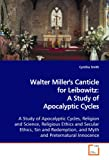 Walter Miller's Canticle for Leibowitz: A Study of Apocalyptic Cycles: A Study of Apocalyptic Cycles, Religion and Science, Religious Ethics and Secular ... and Myth and Preternatural Innocence