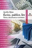 Ecrire, publier, lire : Textes, documents et entretiens