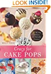 Crazy for Cake Pops: 50 All-New Delic...