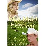 Milk Maid in Heaven (Christian Romance) ~ Samantha Jillian Bayarr