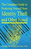 img - for The Canadian Guide to Protecting Yourself from Identity Theft and Other Fraud book / textbook / text book