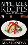 Appetizer Recipes Under 15 Minutes: Top 40 Quick & Easy Appetizer Recipes That Everyone Will Love