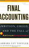 Final Accounting: Pride, Ambition, Greed and the Fall of Arthur Andersen Barbara Ley Toffler