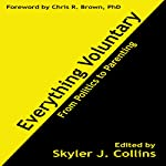 Everything Voluntary: From Politics to Parenting | Skyler J. Collins,Chris R. Brown