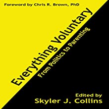 Everything Voluntary: From Politics to Parenting Audiobook by Skyler J. Collins, Chris R. Brown Narrated by Scott Larson