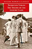 The Theory of the Leisure Class (Oxford World's Classics) (019280684X) by Veblen, Thorstein