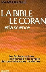 La Bible, le Coran et la Science : Les Écritures Saintes examinées à la lumière des connaissances modernes
