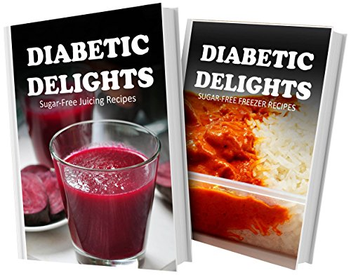 Sugar-Free Juicing Recipes And Sugar-Free Freezer Recipes: 2 Book Combo (Diabetic Delights) front-483933