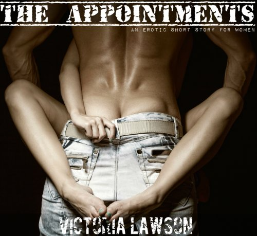 The Appointments: An Erotic Story for Women by Victoria Lawson