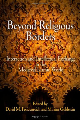 Beyond Religious Borders: Interaction and Intellectual Exchange in the Medieval Islamic World (Jewish Culture and Contex