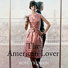 The American Lover (       UNABRIDGED) by Rose Tremain Narrated by Juliet Stevenson, Ric Jerrom, Kate Rawson, Liza Ross, Philip Franks, Jilly Bond