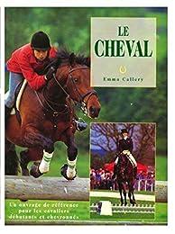 Le cheval par Emma Callery (Un ouvrage de référence pour les cavaliers débutants