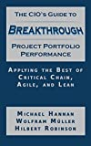 img - for The CIO'S Guide to Breakthrough Project Porfolio Performance: Applying the Best of Critical Chain, Agile, and Lean book / textbook / text book