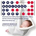 The Business of Baby: What Doctors Don't Tell You, What Corporations Try to Sell You, and How to Put Your Pregnancy, Childbirth, and Baby Before Their Bottom Line (       UNABRIDGED) by Jennifer Margulis Narrated by Rebecca Jenkins