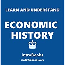 Learn and Understand Economic History Audiobook by  IntroBooks Narrated by Andrea Giordani