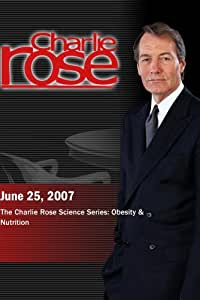 Charlie Rose - The Charlie Rose Science Series: Obesity & Nutrition (June 25, 2007)
