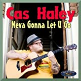 Cas Haley - Neva Gonna Let You Go EP