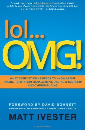 lol. OMG!: What Every Student Needs to Know About Online Reputation Management, Digital Citizenship and Cyberbullying