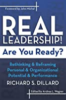 Real Leadership! Are You Ready?: Rethinking and Reframing Personal and Organizational Potential and Performance