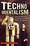 img - for Techno-Orientalism: Imagining Asia in Speculative Fiction, History, and Media (Asian American Studies Today) book / textbook / text book