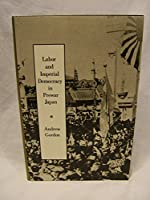 Labor and Imperial Democracy in Prewar Japan (20th Century Japan)