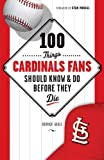 100 Things Cardinal Fans Should Know and Do Before They Die